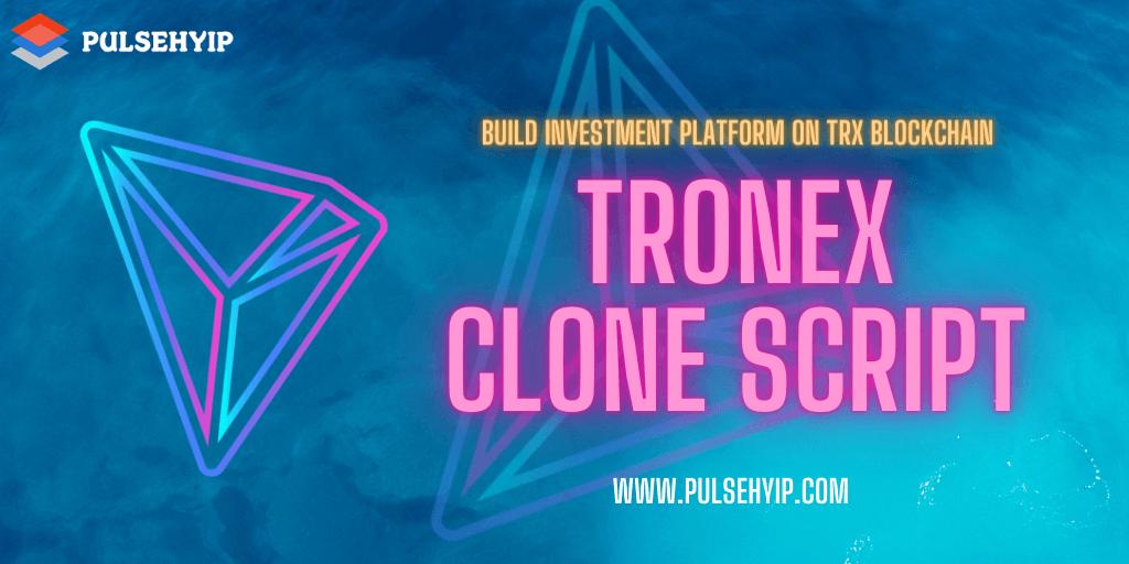 TRONEX Clone Script – Build Reliable Investment Platform on TRX Blockchain