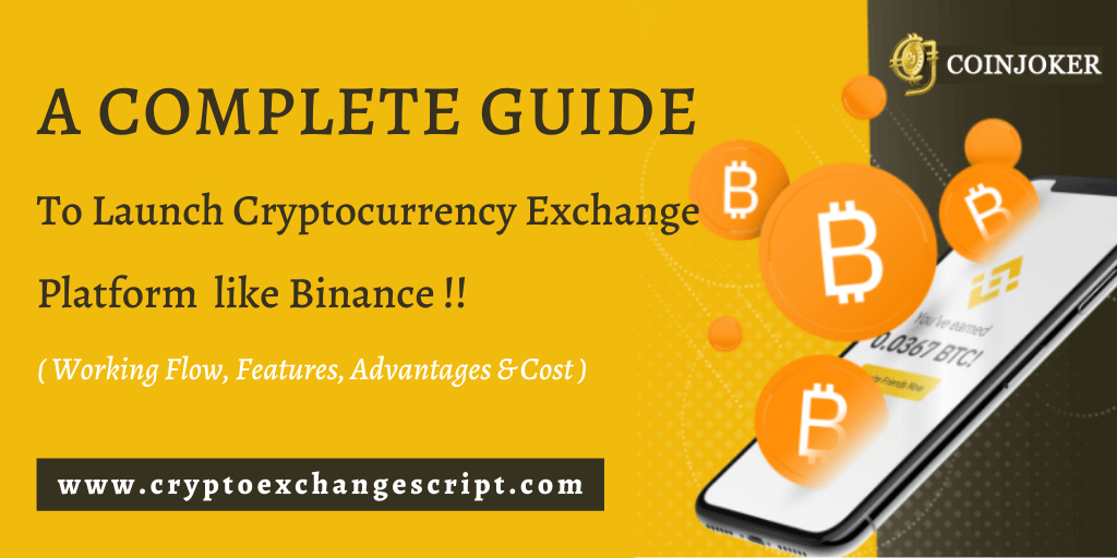 A Complete Guide for Cryptocurrency Exchange Platform Like Binance Clone Development - Working Flow, Features, Advantages & Cost