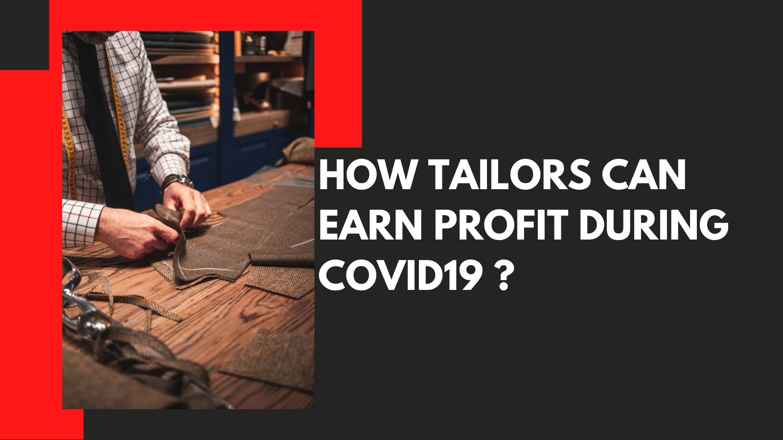 How Tailors Can Protect Their Business Reputation & ROI During Covid-19 Pandemic