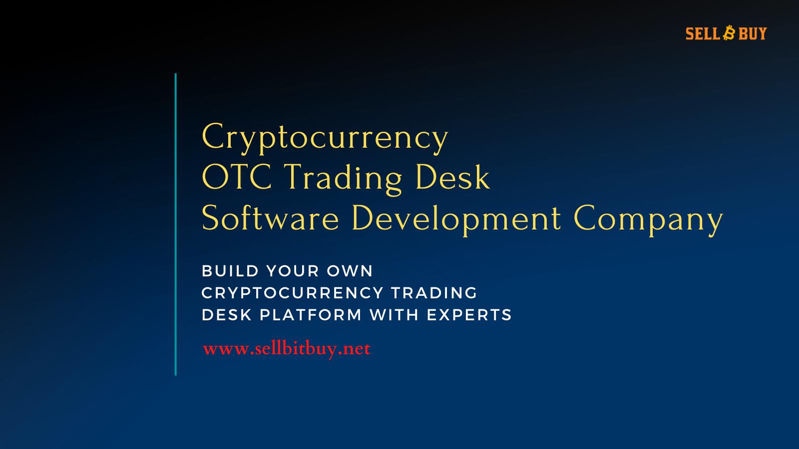 Cryptocurrency OTC Trading Desk Software Development Company