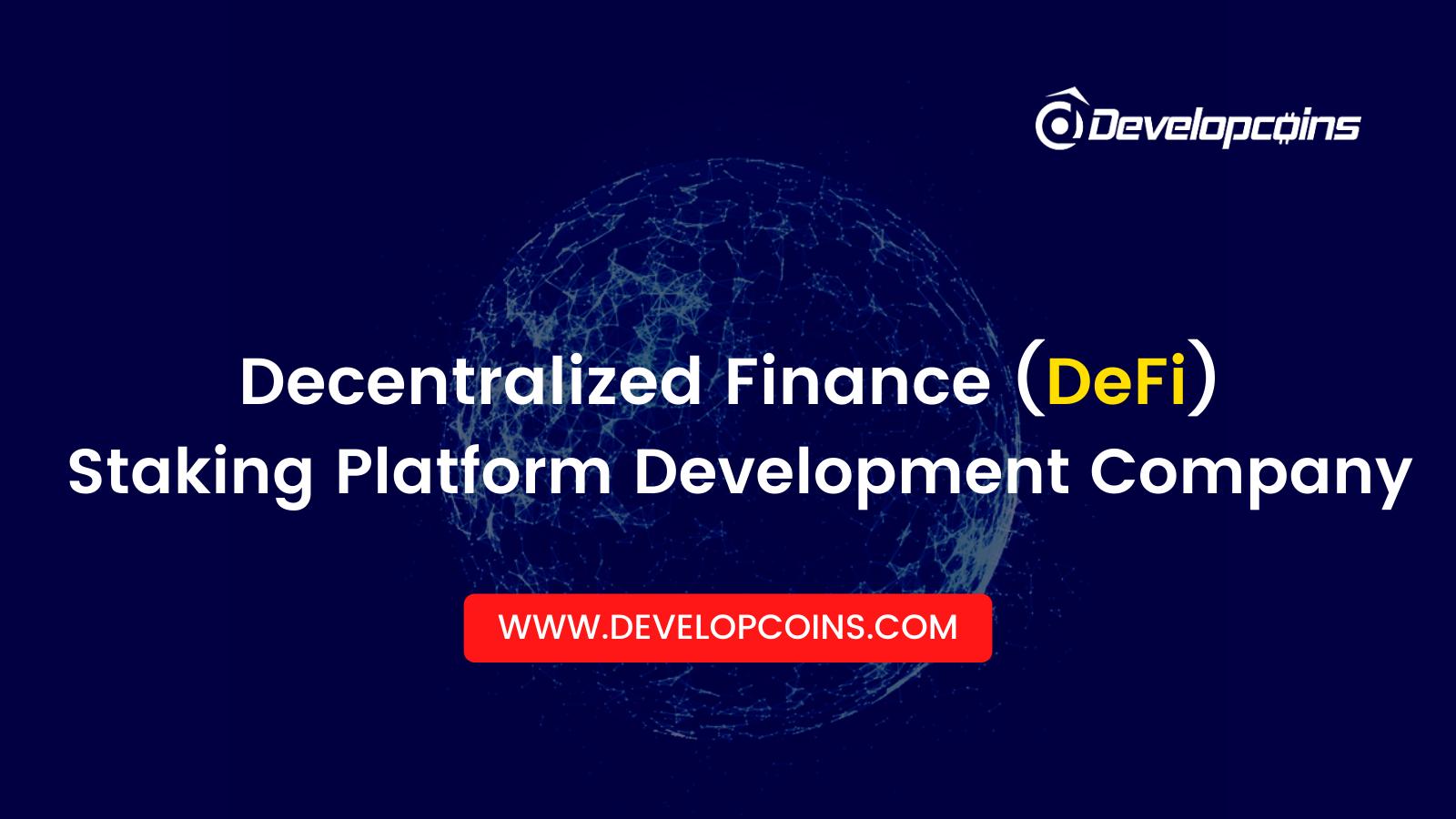 Introducing DeFi Staking Platform Development - An Exclusive DeFi Solution