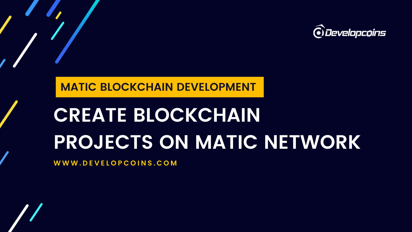 Matic Blockchain Development - To Create A Project On Matic Blockchain Network