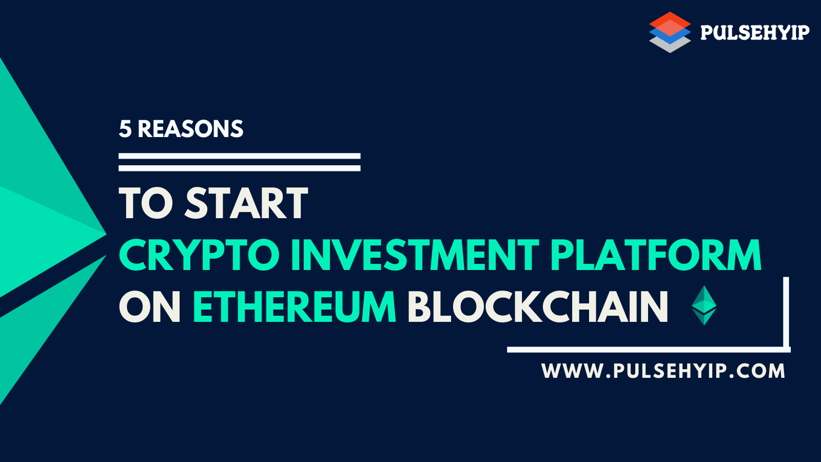 5 Reasons to Start Crypto Investment Platform On Ethereum Blockchain In 2021