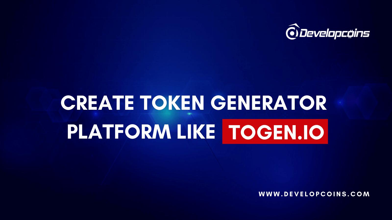 Create A Ethereum Token Generator Platform like Togen   Developcoins