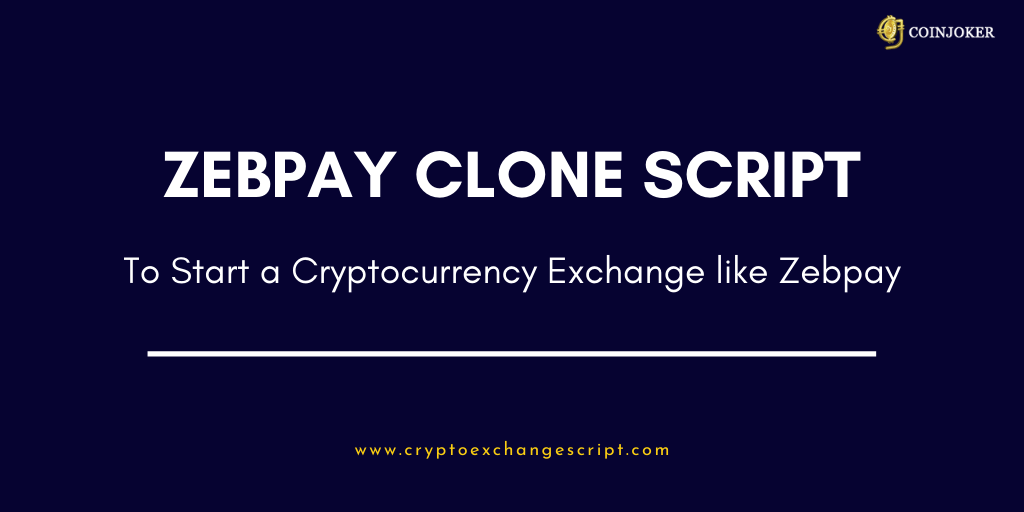 Zebpay Clone Script - To Start Crypto Exchange Like Zebpay