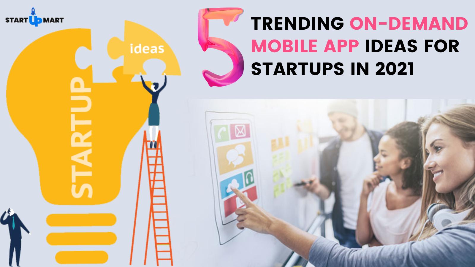 5 Trending On-Demand Mobile App Ideas for Startups in 2021
