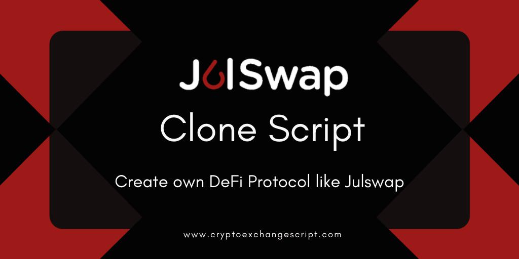 Julswap Clone Script - To Create DeFi Exchange Protocol Like Julswap