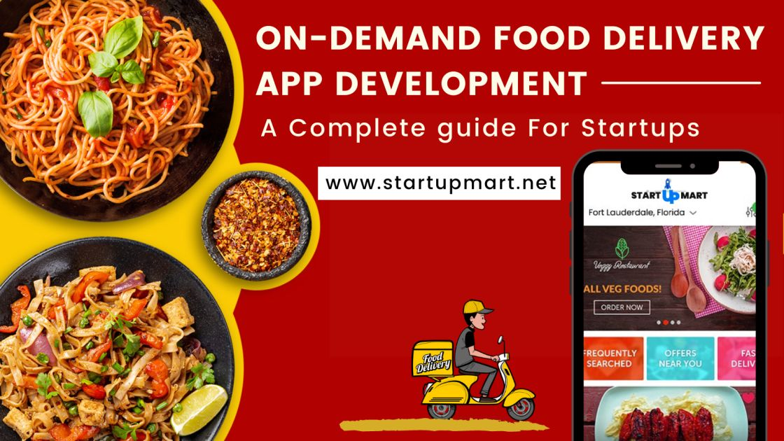 On-Demand Food Delivery App Development - A Complete Guide for Startups