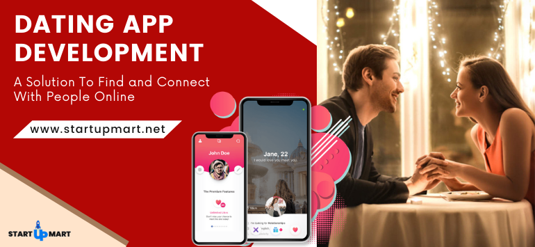 Dating App Development - A Solution To Find and Connect With People Online