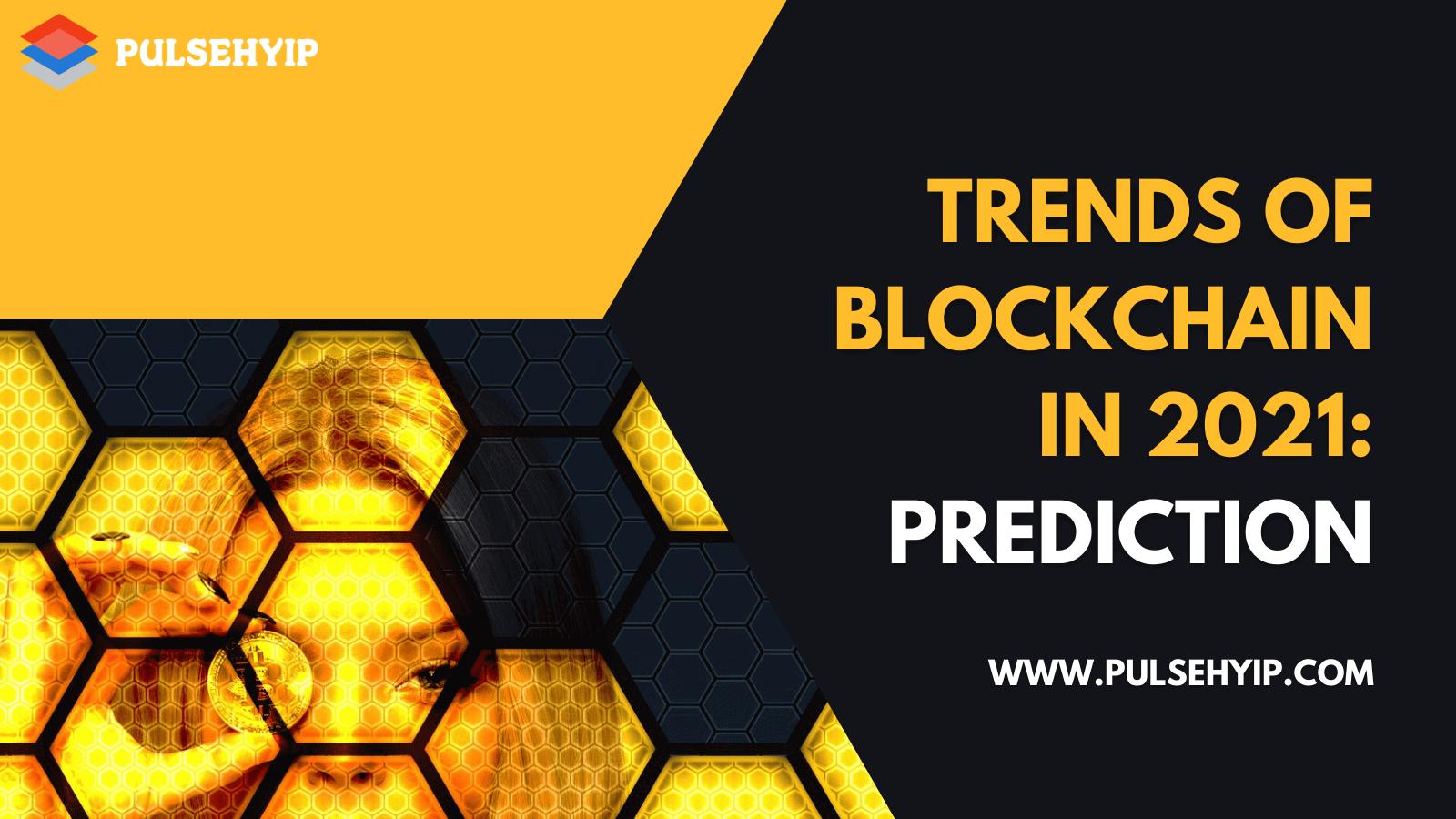 Top Blockchain Trends in 2021: Predictions