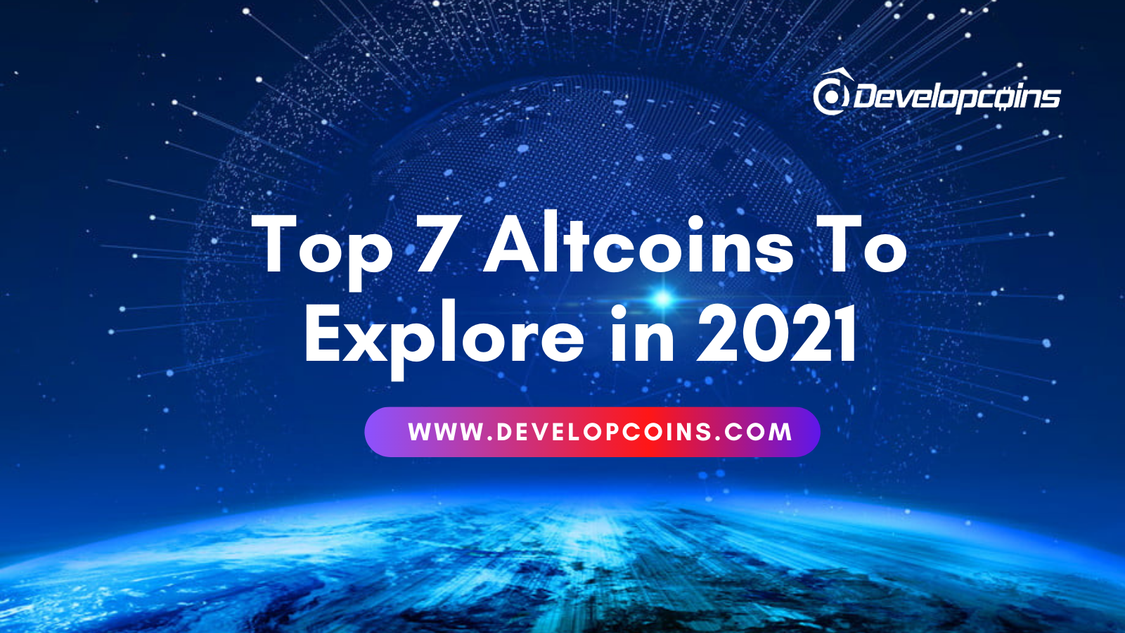 Top 7 Altcoins To Explore in 2021
