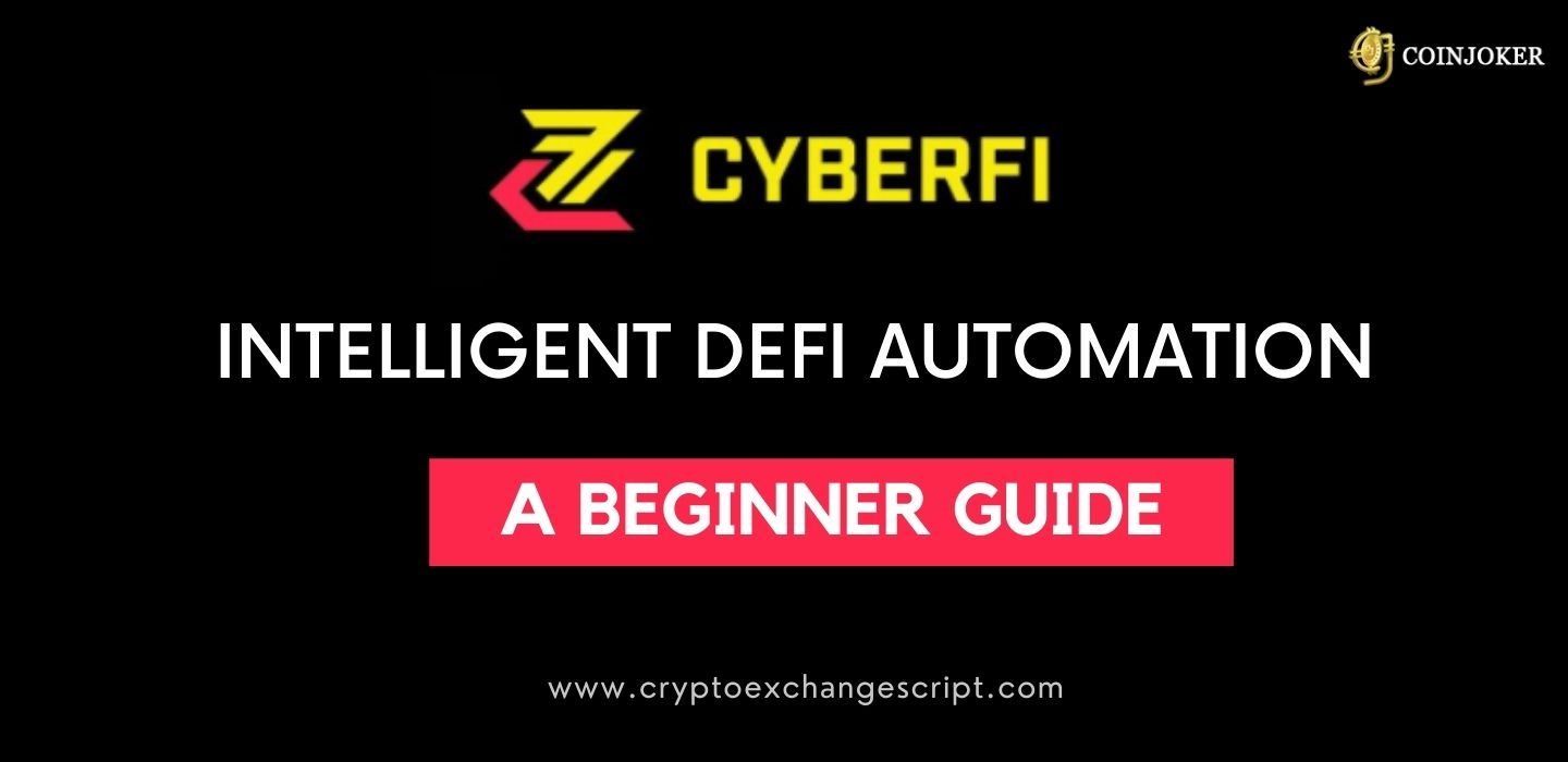 CyberFi : A New Generation Automated DeFi Platform- A Beginners Guide
