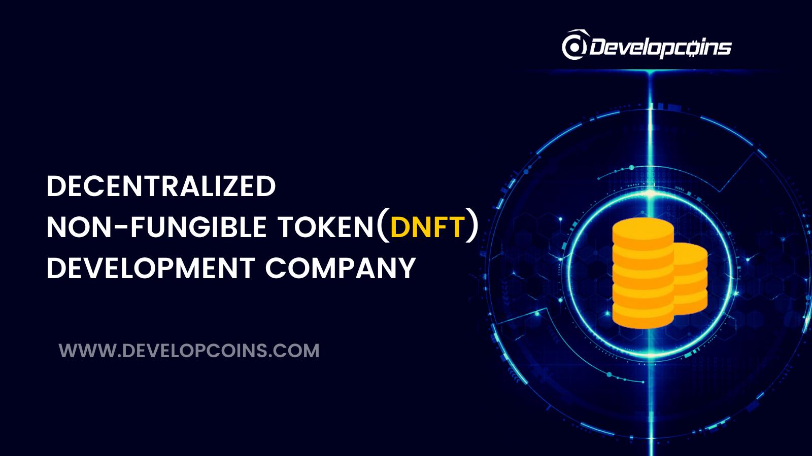 Decentralized Non-Fungible Token (DNFT) Development Company