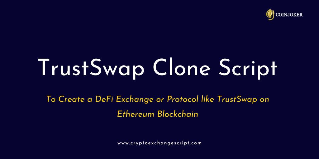 Trustswap Clone Script - To Create a DeFi Exchange or Protocol like TrustSwap on Ethereum Blockchain