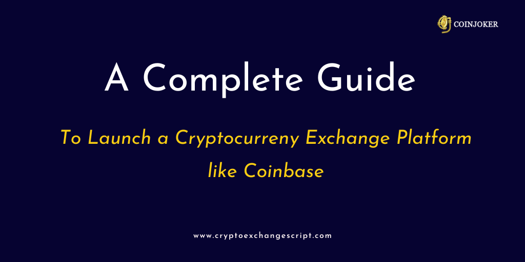 A Complete Guide to Launch a Cryptocurreny Exchange Platform like Coinbase