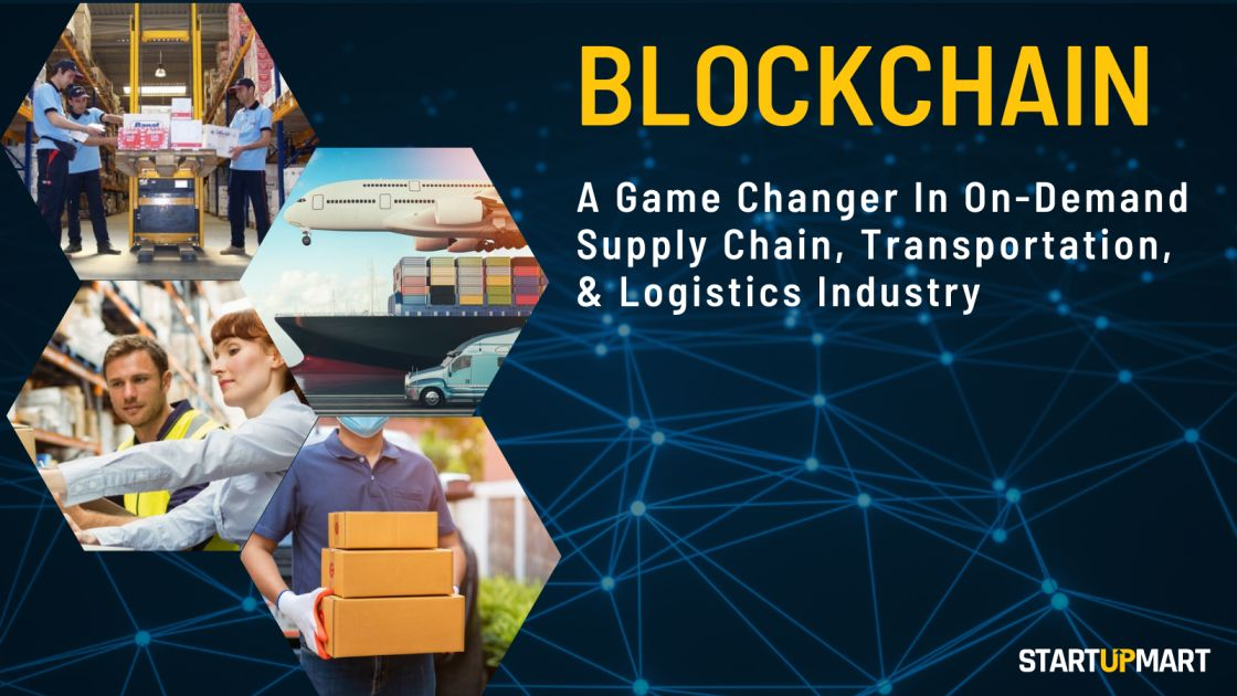 Blockchain - A Game Changer In On-Demand Supply Chain, Transportation, And Logistics Industry
