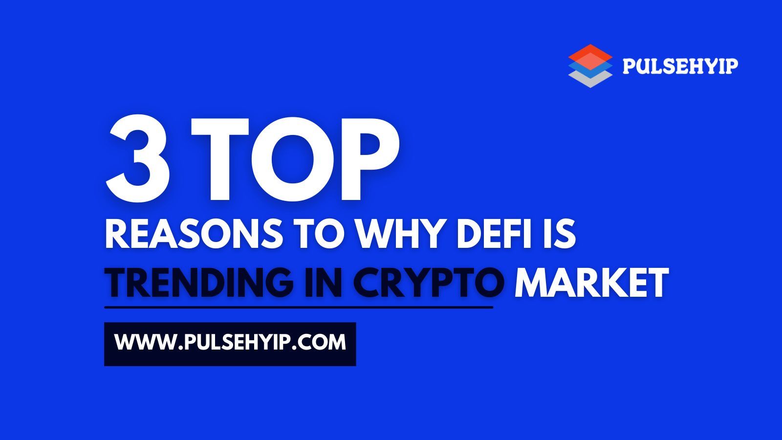 Top 3 Reasons Why DeFi is Trending in Crypto Market