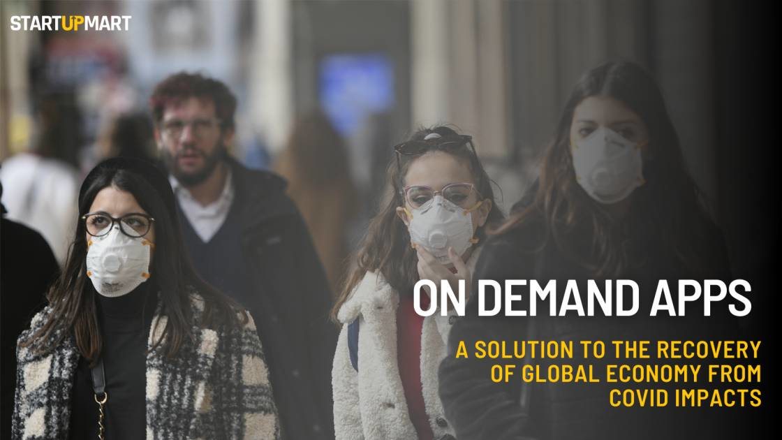 On Demand Apps - A Solution To The Recovery Of Global Economy From Covid Impacts