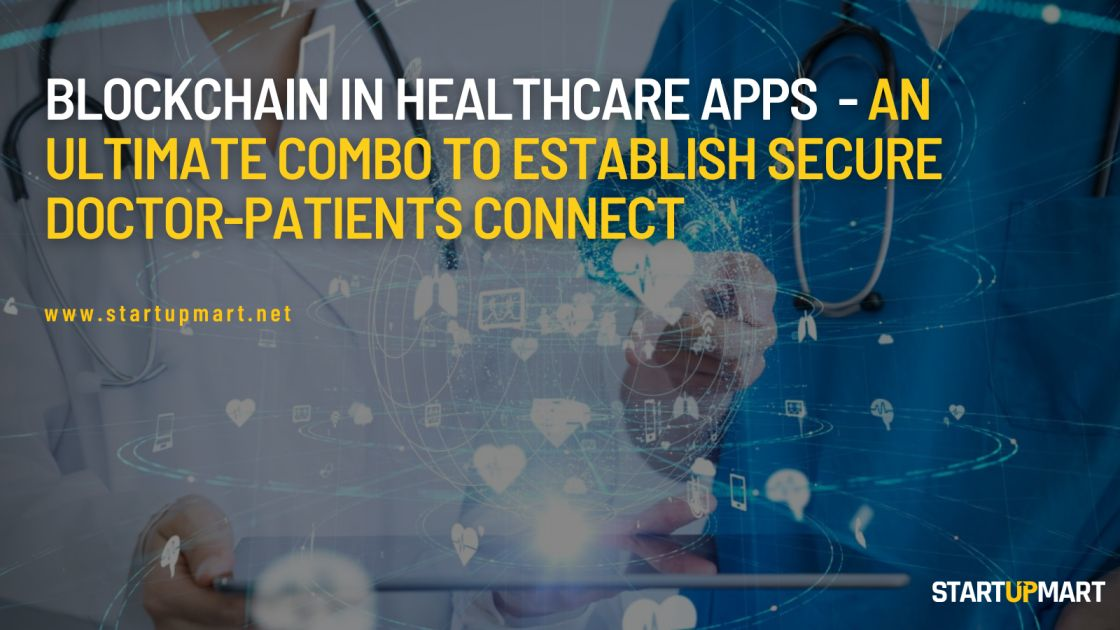 Blockchain in Healthcare Apps  - An Ultimate Combo to Establish Secure Doctor-Patients Connect