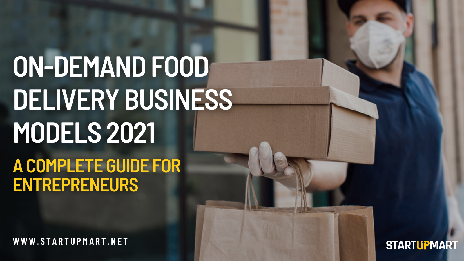 On-Demand Food Delivery Business Models 2021 : A Complete Guide For Entrepreneurs