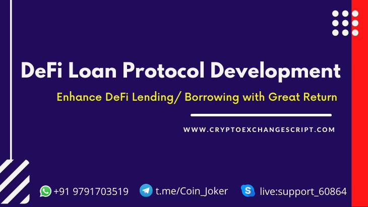 DeFi Loan Protocol Development - A Derived Protocol For DeFi Lending/Borrowing Platform