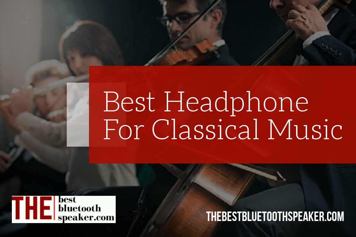 What Are The Best Headphones For Classical Music