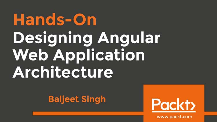 Hands-On Designing Angular Web Application Architecture