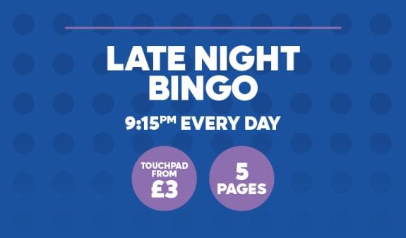 Late Night Bingo 9.15pm Every Day