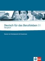 Deutsch für das Berufsleben B1 Übungsbuch