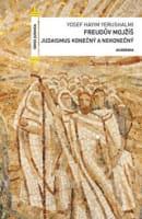 Freudův Mojžíš : judaismus konečný a nekonečný