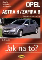 Jak na to? Opel Astra H od 3/04, Zafira B od 7/05