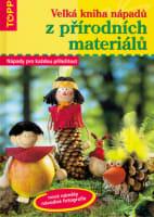Velká kniha nápadů z přírodních materiálů