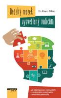 Dětský mozek vysvětlený rodičům - Jak můžete pomoct svému dítěti v rozvíjení jeho rozumové