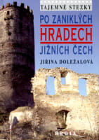 Tajemné stezky Po zaniklých hradech Jižních Čech