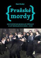 Pražské mordy - Skutečné kriminální případy z let monarchie (1880-1918)