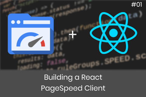 Building a React PageSpeed client #01