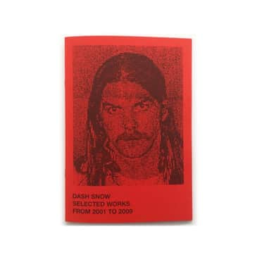 Innen Zines - Dash Snow - Selected Works From 2001 To 2009