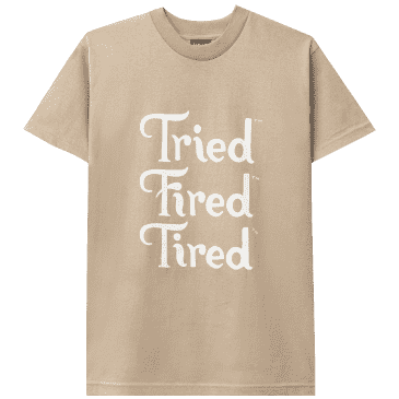 Tired Tried Fired Tired T-Shirt - Oatmeal