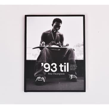 93 Til: A Photographic Journey Through Skateboarding in the 1990s - Pete Thompson