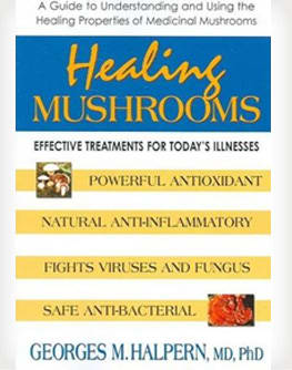 Healing Mushrooms - Effective Treatments for Todays Illnesses by Georges M. Halpern