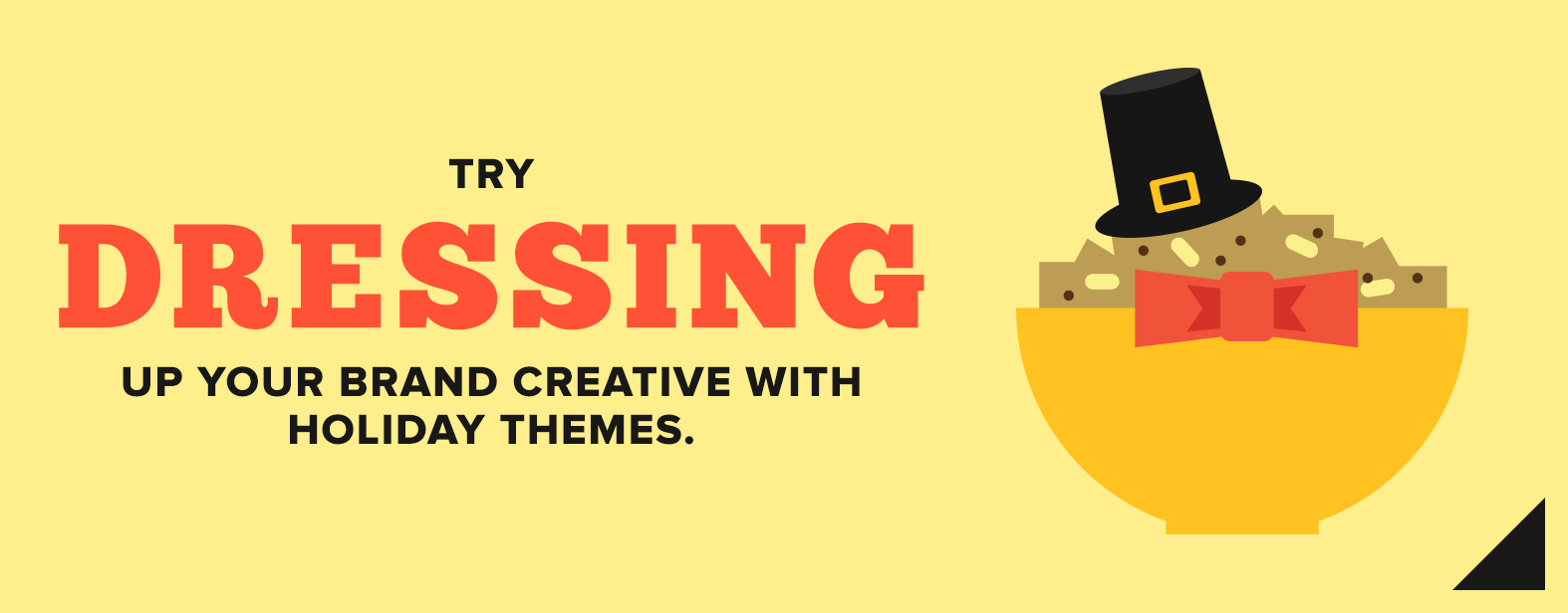 Try dressing up your brand creative.