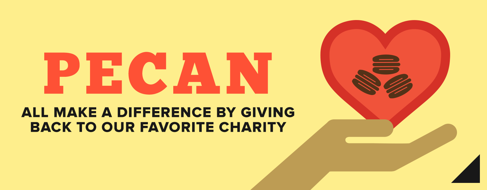 Pecan all make a difference by giving back to our favorite charity.