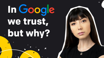 In Google We Trust, but Why?