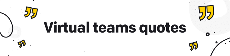 quotes about virtual teams