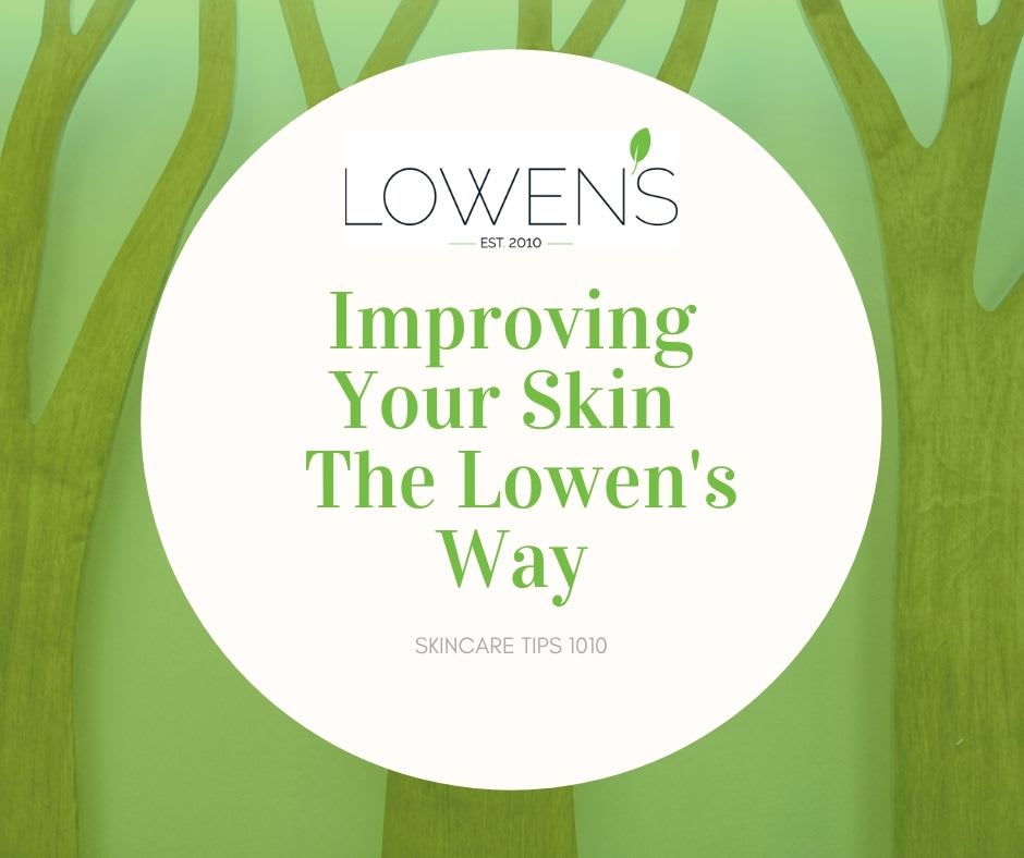 Improving Your Skin The Lowen's Way