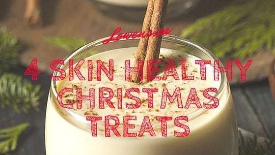 4 Skin Healthy Christmas Treats BLOG POST By Lowen's Natural Skin Care LOWENS.CA #canadiangreenbeauty #naturalskincare