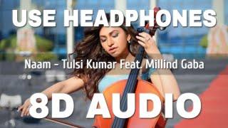 Naam (8D AUDIO) – Tulsi Kumar – Millind Gaba Video HD