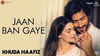 Jaan Ban Gaye – Mithoon – Asees Kaur – Khuda Haafiz Video HD