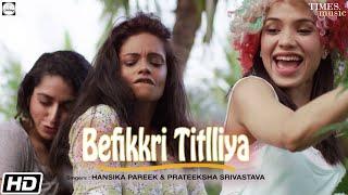 Befikkri Titlliya – Hansika Pareek – Prateeksha Srivastava Video HD