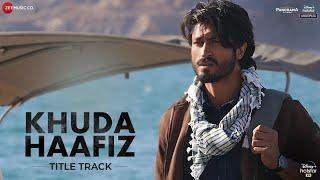 Khuda Haafiz (Title Track) – Vishal Dadlani Video HD